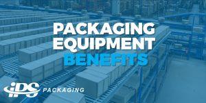 Packaging Equipment Benefits